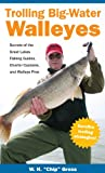 W H Gross Trolling Big-Water Walleyes: Secrets of the Great Lakes Fishing Guiodes, Charter Captains, and Walleye Pros