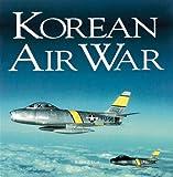 Korean Air War (Motorbooks Classics) Robert F. Dorr