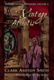 A Vintage from Atlantis: The Collected Fantasies, Vol. 3 (The Collected Fantasies of Clark Ashton Smith)