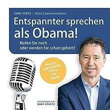 Entspannter sprechen als Obama! Reden Sie noch, oder werden Sie schon gehört? Hörbuch von Gary Stütz Gesprochen von: Gary Stütz