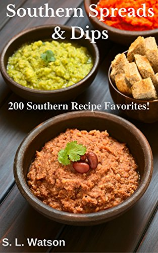Southern Spreads & Dips: 200 Southern Recipe Favorites! (Southern Cooking Recipes Book 49) by S. L.  Watson