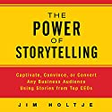 The Power of Storytelling: Captivate, Convince, or Convert Any Business Audience Using Stories from Top CEOs (       UNABRIDGED) by Jim Holtje Narrated by Sean Pratt