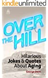 Over The Hill: Hilarious Jokes & Quotes About Aging (English Edition)