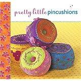 Pretty Little Pincushions (Pretty Little Series)