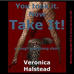 You Took It. Now Take It! A Very Rough Gangbang Short | [Veronica Halstead]