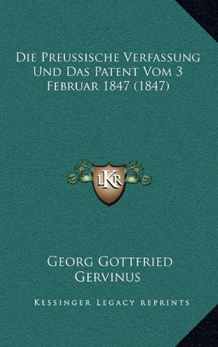 Die Preussische Verfassung Und Das Patent Vom 3 Februar 1847 (1847)