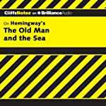 The Old Man and the Sea: CliffsNotes (       UNABRIDGED) by Jeanne Sallade Criswell, M.F.A. Narrated by Nick Podehl