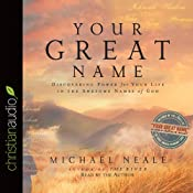 Your Great Name: Discovering Power for Your Life in the Awesome Names of God | [Michael Neale]