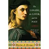 The Lunatic, the Lover, and the Poet: A Novel ~ Myrlin A. Hermes