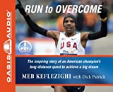 Run to Overcome: The Inspiring Story of an American Champion