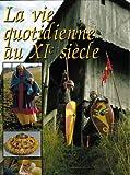 echange, troc Georges Bernage, Tina Anderlini, Jeannine Bavay, Geoffrey Bourdin, Collectif - La vie quotidienne au XIe siècle