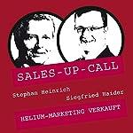 Helium-Marketing verkauft (Sales-up-Call) | Stephan Heinrich,Siegfried Haider