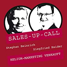 Helium-Marketing verkauft (Sales-up-Call) Hörbuch von Stephan Heinrich, Siegfried Haider Gesprochen von: Stephan Heinrich, Siegfried Haider