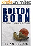 Bolton Born: From Sunday School to the Football League: The Beginnings of Bolton Wanderers Football Club