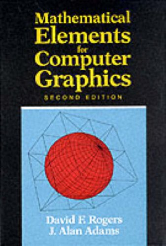 Mathematical Elements for Computer Graphics (2nd Edition), by David F. Rogers, J. Alan Adams