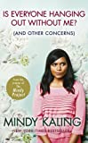 img - for Is Everyone Hanging Out Without Me?: (And other concerns) by Mindy Kaling (2013-05-23) book / textbook / text book