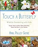 img - for Touch a Butterfly: Wildlife Gardening with Kids--Simple Ways to Attract Birds, Butterflies, Toads, and More to Your Garden book / textbook / text book