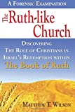 img - for The Ruth-like Church: Discovering The Role of Christians in Israel's Redemption within The Book of Ruth book / textbook / text book
