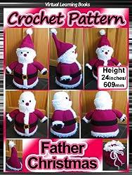 Christmas Crochet Pattern: Father Christmas ((Christmas Amigurumi: Crochet Santa)) (English Edition)
