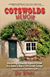 Cotswolds Memoir: Discovering a Beautiful Region of Britain on a Quest to Buy a 17th Century Cottage