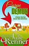 Carpe Demon: Adventures of a Demon-Hunting Soccer Mom (Volume 1)