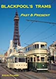 Blackpool's Trams Past and Present Steve Palmer