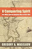 A Conquering Spirit: Fort Mims and the Redstick War of 1813-1814 (Fire Ant Books)