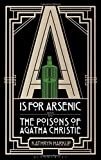 is for Arsenic: The Poisons of Agatha Christie (Bloomsbury Sigma)