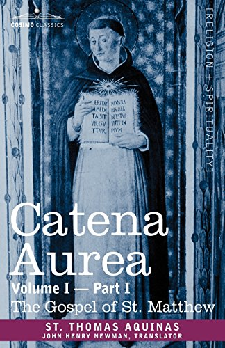 catena-aurea-commentary-on-the-four-gospels-collected-out-of-the-works-of-the-fathers-volume-i-part-