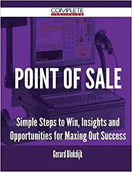 Point Of Sale - Simple Steps To Win, Insights And Opportunities For Maxing Out Success