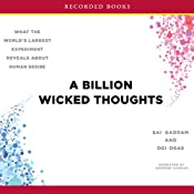 A Billion Wicked Thoughts: What the World's Largest Experiment Reveals About Human Desire | [Sai Goddam, Ogi Ogas]