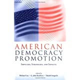 American Democracy Promotion: Impulses, Strategies, and Impacts ~ Michael Cox