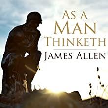 As a Man Thinketh Audiobook by James Allen Narrated by Peter Noble