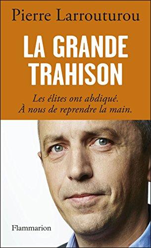 La Grande Trahison: Les élites ont abdiqué. A nous de reprendre la main.