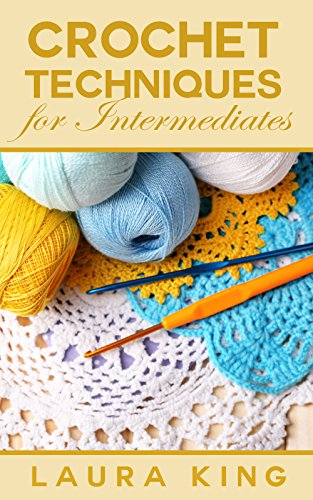 Free Kindle Book : Crochet Techniques For Intermediates