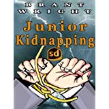 Junior Kidnapping: Adrenaline Packed Thriller; An Action Adventure Tale ~ Brant Wright
