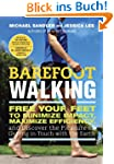 Barefoot Walking: Free Your Feet to M...