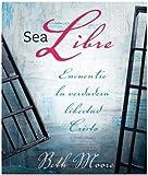 Sea Libre: Encuentre la Verdadera Libertad de Cristo (Breaking Free Spanish Bible Study, Member Book) (Spanish Edition)