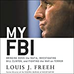 My FBI: Bringing Down the Mafia, Investigating Bill Clinton, and Fighting the War on Terror | Louis J. Freeh