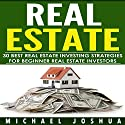 30 Best Real Estate Investing Strategies for Beginner Real Estate Investors Audiobook by Michael Joshua Narrated by Dave Wright