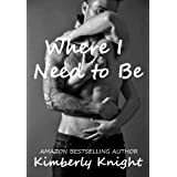 Where I Need to Be (B&S Series #1) ~ Kimberly Knight