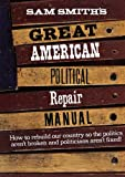 img - for Sam Smith's Great American Political Repair Manual book / textbook / text book