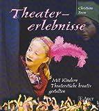 Image de Theatererlebnisse: Mit Kindern Theaterstücke kreativ gestalten (1. bis 4. Klasse)