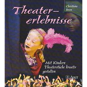 Theatererlebnisse: Mit Kindern Theaterstücke kreativ gestalten (1. bis 4. Klasse)