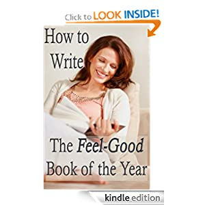 How to Write the Feel-Good Book of the Year - Advice for Fiction Writers (Advanced Book Marketing)