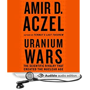 Uranium Wars - The Scientific Rivalry that Created the Nuclear Age - Amir D. Aczel