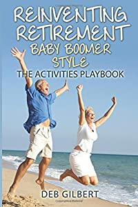 Reinventing Retirement Baby Boomer Style: The Activities Playbook (Volume 1) from CreateSpace Independent Publishing Platform