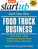 Start Your Own Food Truck Business: Cart, Trailer, Kiosk, Standard and Gourmet Trucks, Mobile Catering, Busterant (StartUp Series)