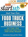 Start Your Own Food Truck Business: C...