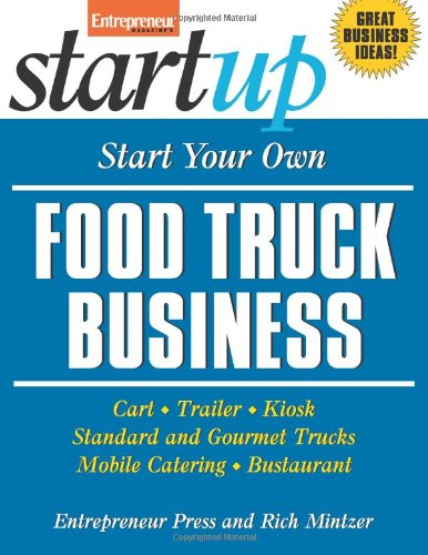 Start Your Own Food Truck Business: Cart, Trailer, Kiosk, Standard and Gourmet Trucks, Mobile Catering and Bustaurant (StartUp Series) (Risk Management In Restaurants compare prices)